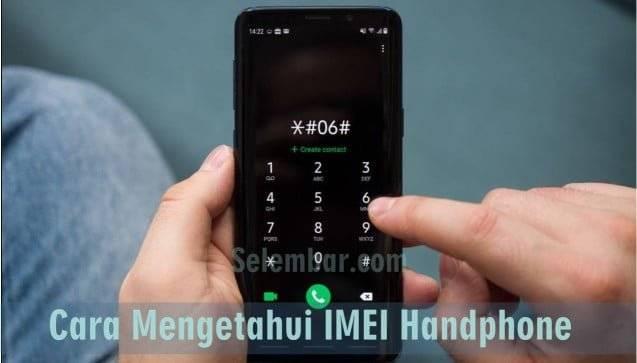 Pengertian Fungsi Dan Cara Mengetahui Imei Handphone Selembar Com