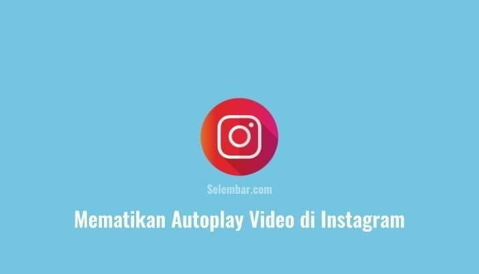 2 Cara Mematikan Autoplay Video di Instagram