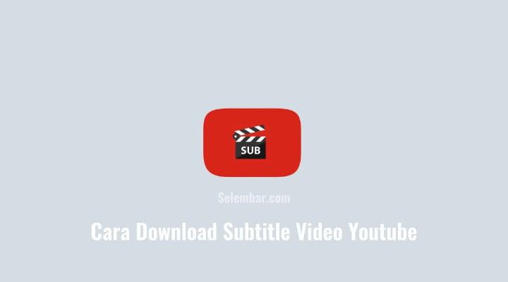 Cara Download Subtitle Video Youtube di Android dan laptop