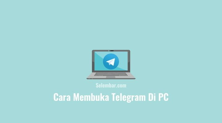 Cara Membuka Telegram di Pc atau Laptop