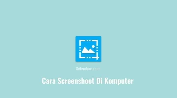 Cara Screenshoot Di Komputer