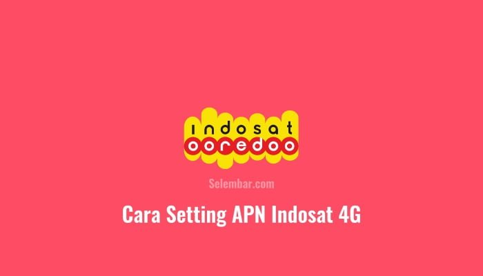 Cara Setting APN Indosat 4g Tercepat dan Stabil