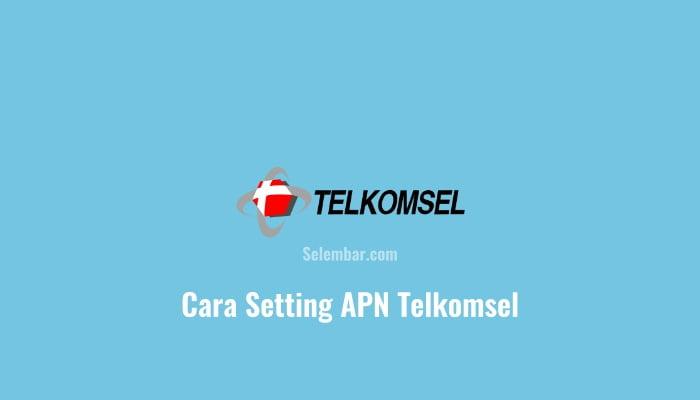 Cara Setting APN Telkomsel 4g Tercepat dan Stabil