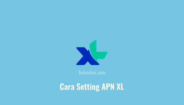 Cara Setting APN XL 4G Tercepat dan Stabil