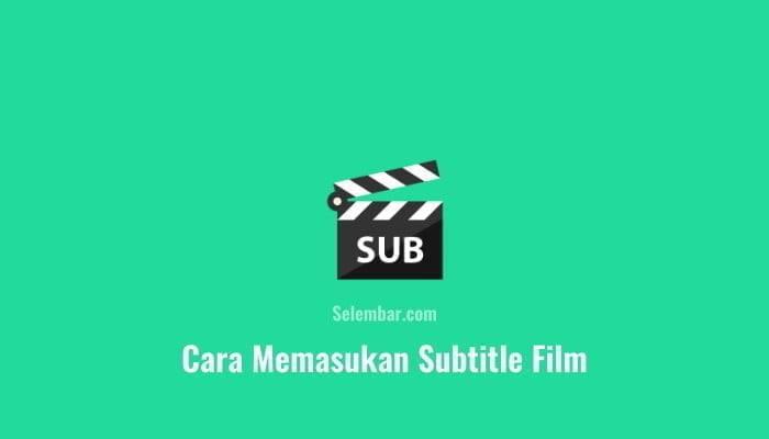 Cara memasukkan subtitle film di android