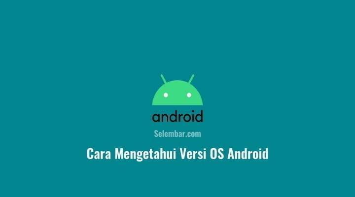 Cara Mengetahui Versi OS Android