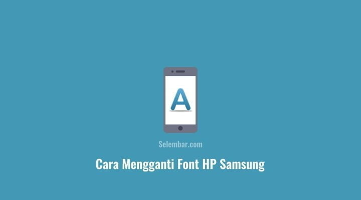 Cara Mengganti Font HP Samsung dengan Mudah